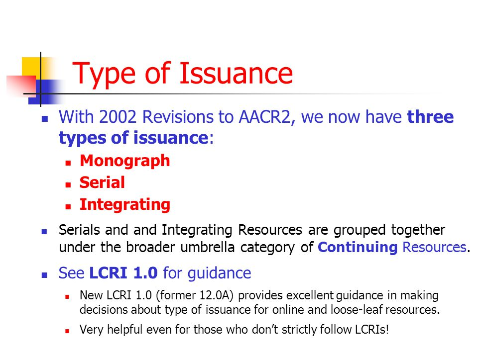 January 2003 Type of Issuance. With 2002 Revisions to AACR2, we now have three types of issuance: Monograph.