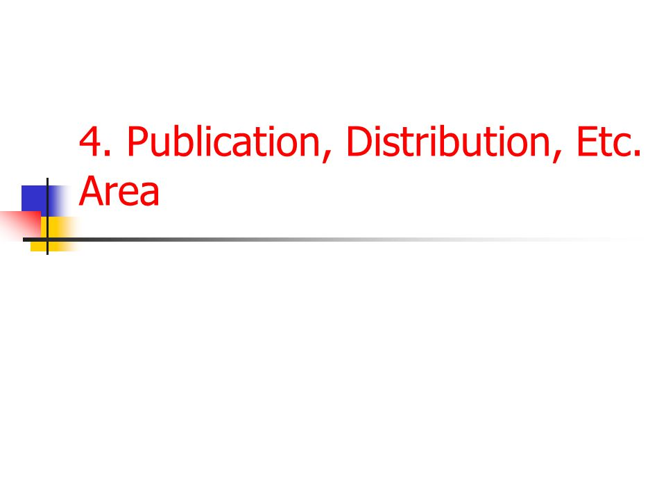 4. Publication, Distribution, Etc. Area