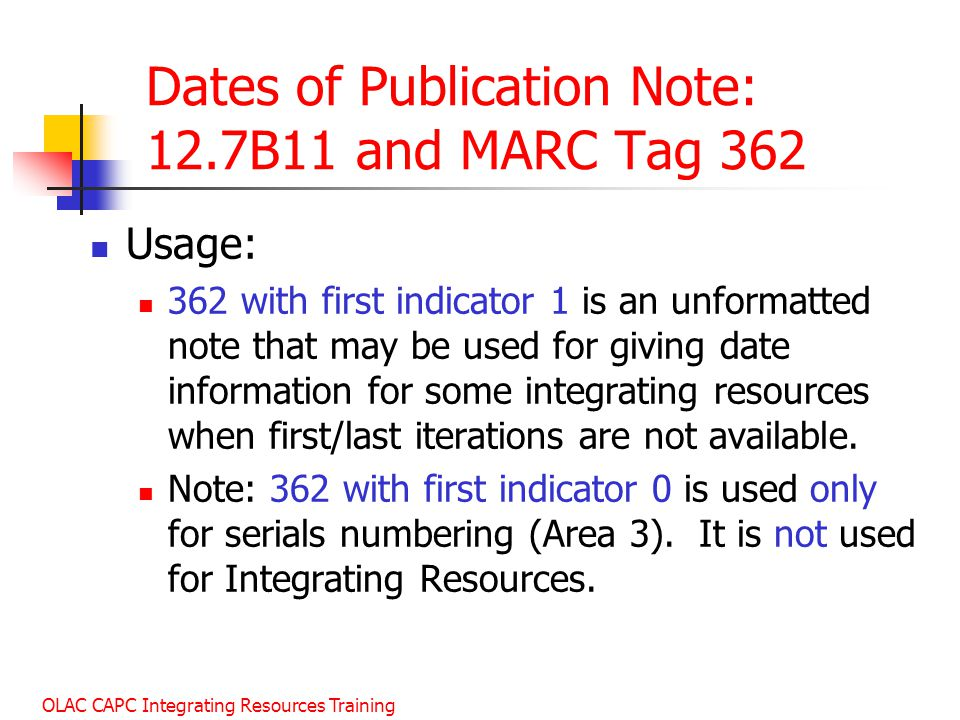 Dates of Publication Note: 12.7B11 and MARC Tag 362