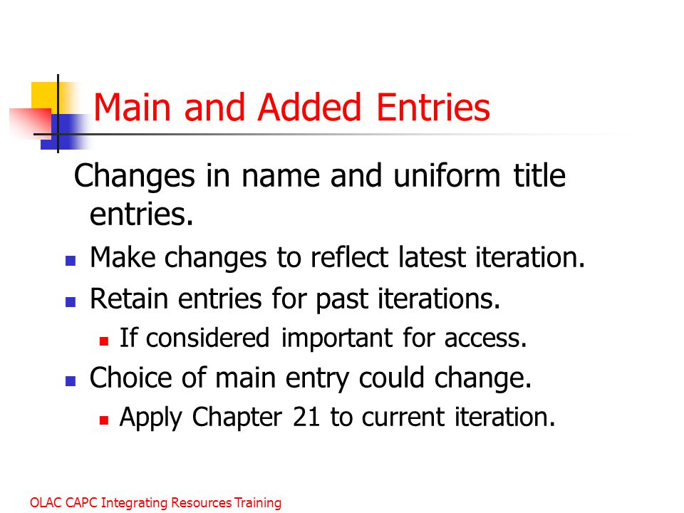 Main and Added Entries Changes in name and uniform title entries.