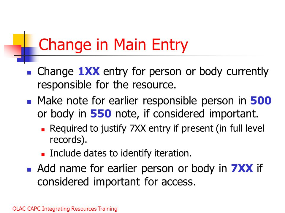 Change in Main Entry Change 1XX entry for person or body currently responsible for the resource.