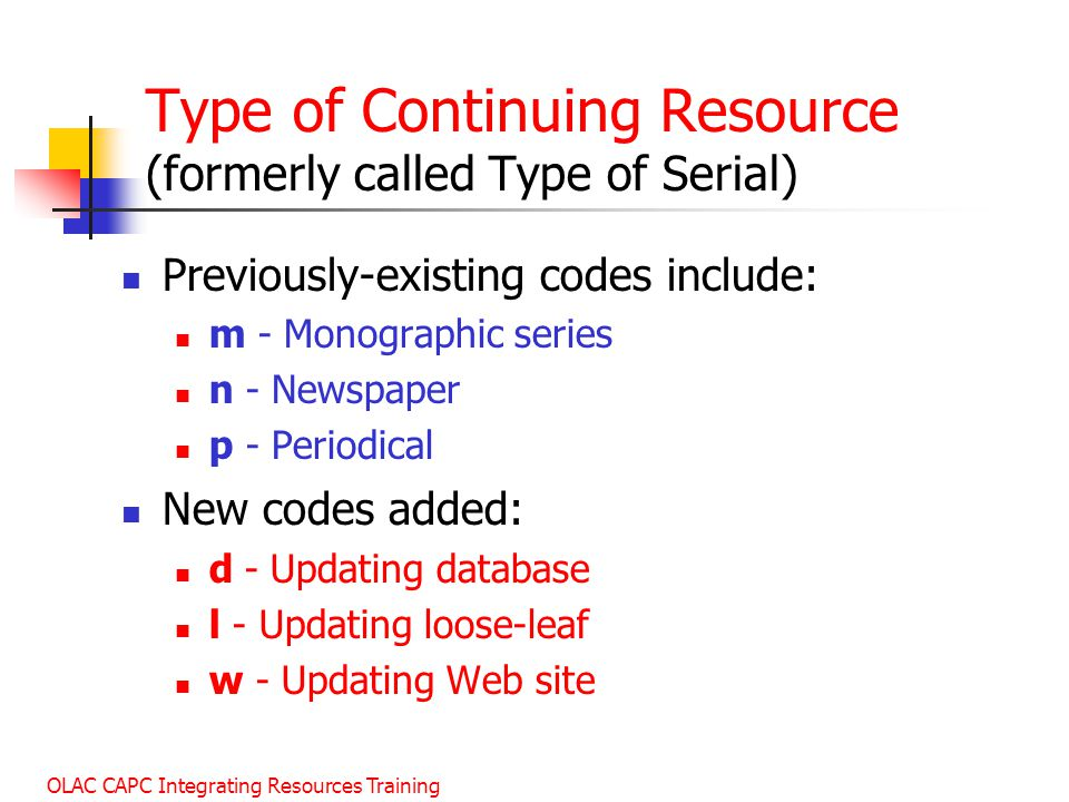 Type of Continuing Resource (formerly called Type of Serial)