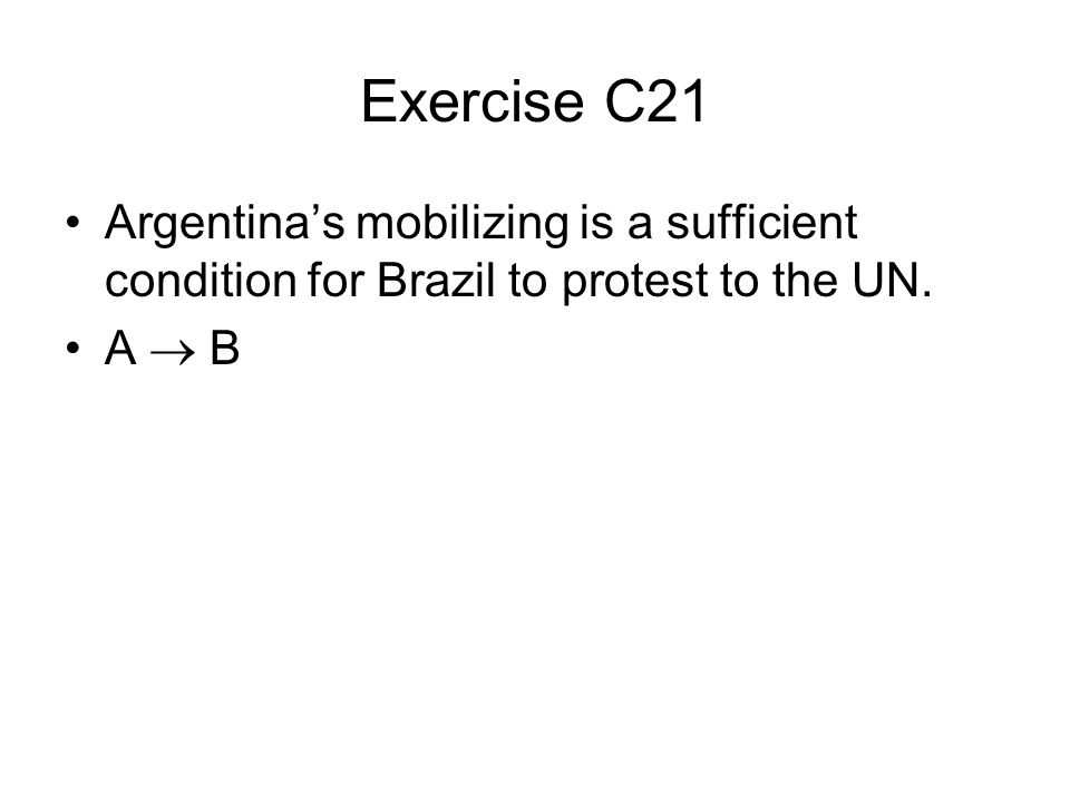 Exercise C21 Argentina's mobilizing is a sufficient condition for Brazil to protest to the UN.
