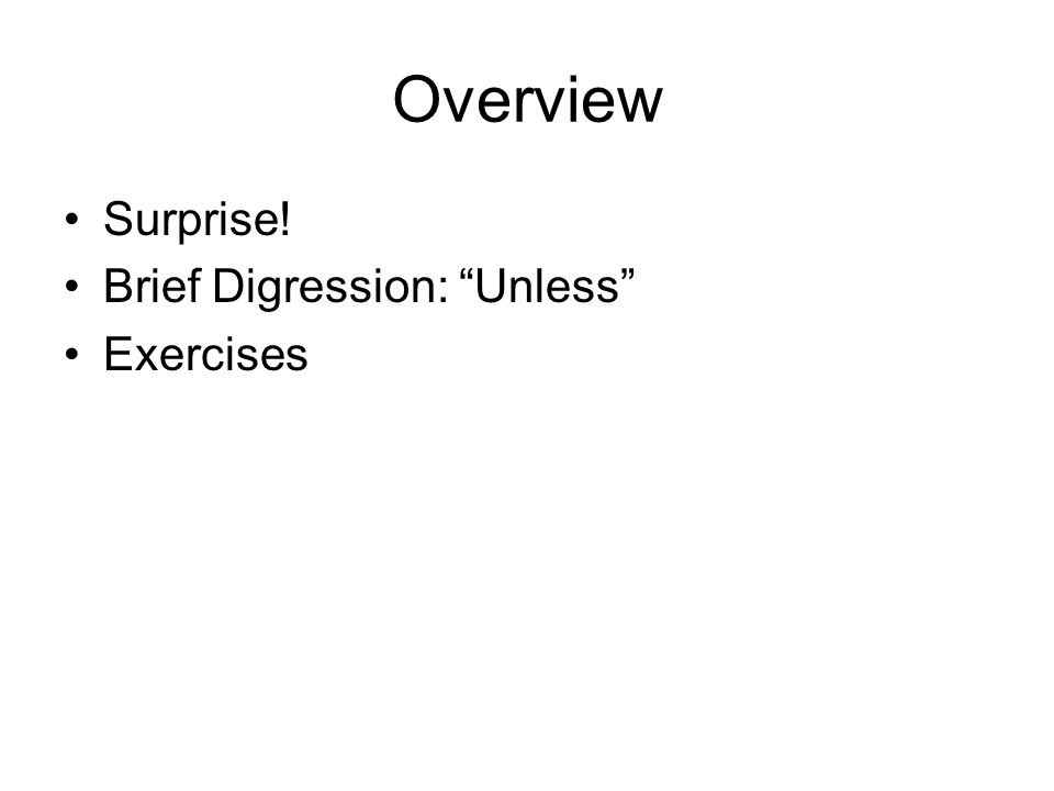 Overview Surprise! Brief Digression: Unless Exercises