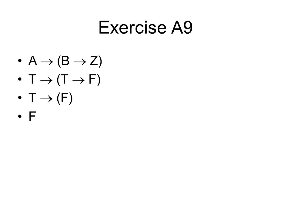 Exercise A9 A  (B  Z) T  (T  F) T  (F) F