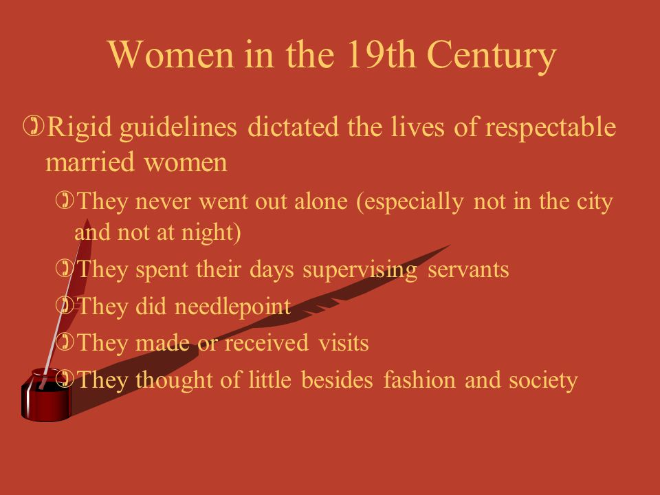 Women in the 19th Century Rigid guidelines dictated the lives of respectable married women.