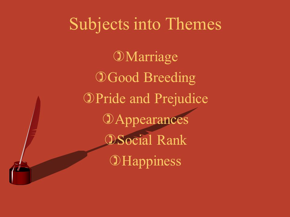 Subjects into Themes Marriage Good Breeding Pride and Prejudice