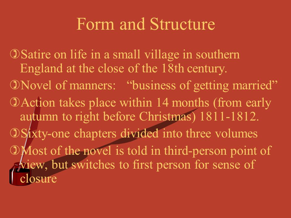 Form and Structure Satire on life in a small village in southern England at the close of the 18th century.