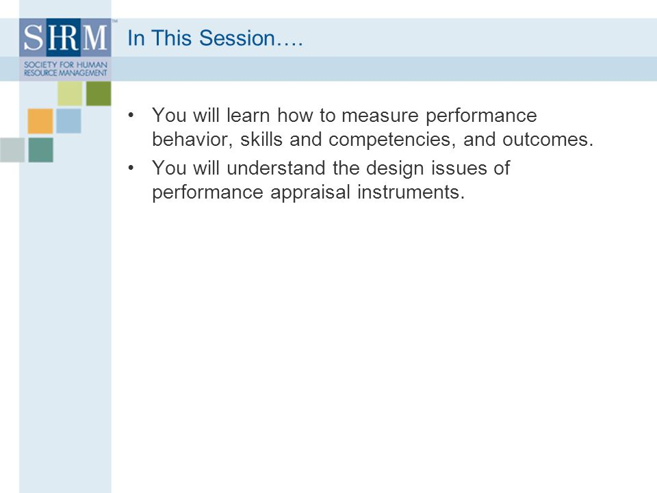 In This Session…. You will learn how to measure performance behavior, skills and competencies, and outcomes.