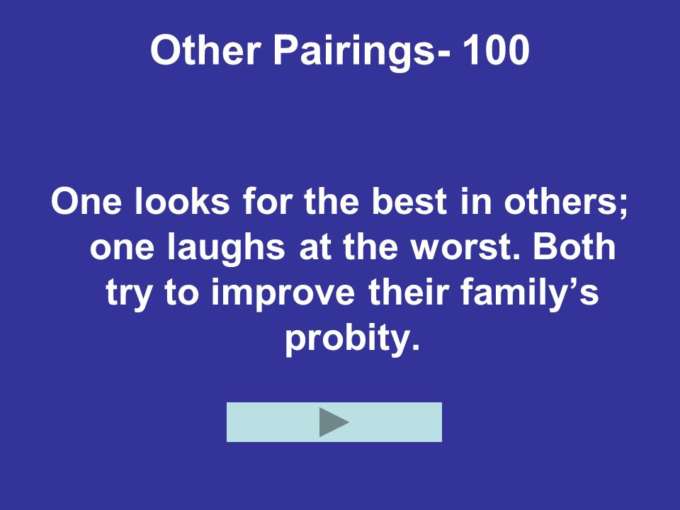 Other Pairings- 100 One looks for the best in others; one laughs at the worst.