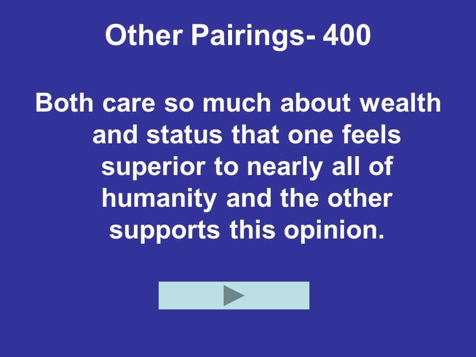 Other Pairings- 400 Both care so much about wealth and status that one feels superior to nearly all of humanity and the other supports this opinion.