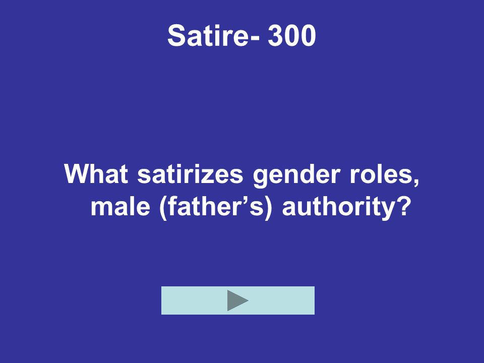 What satirizes gender roles, male (father's) authority