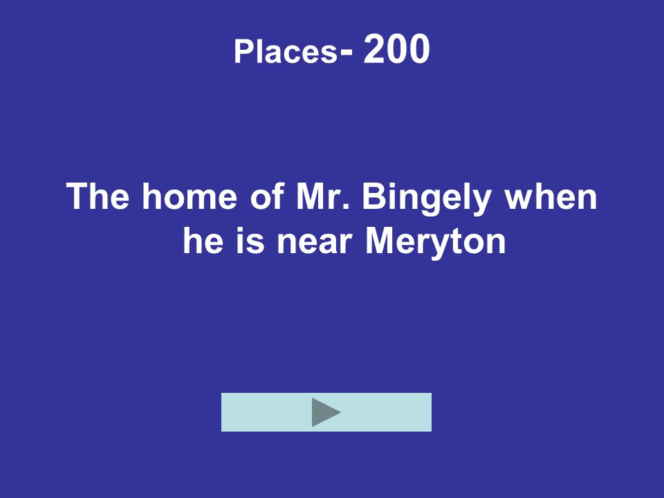 The home of Mr. Bingely when he is near Meryton