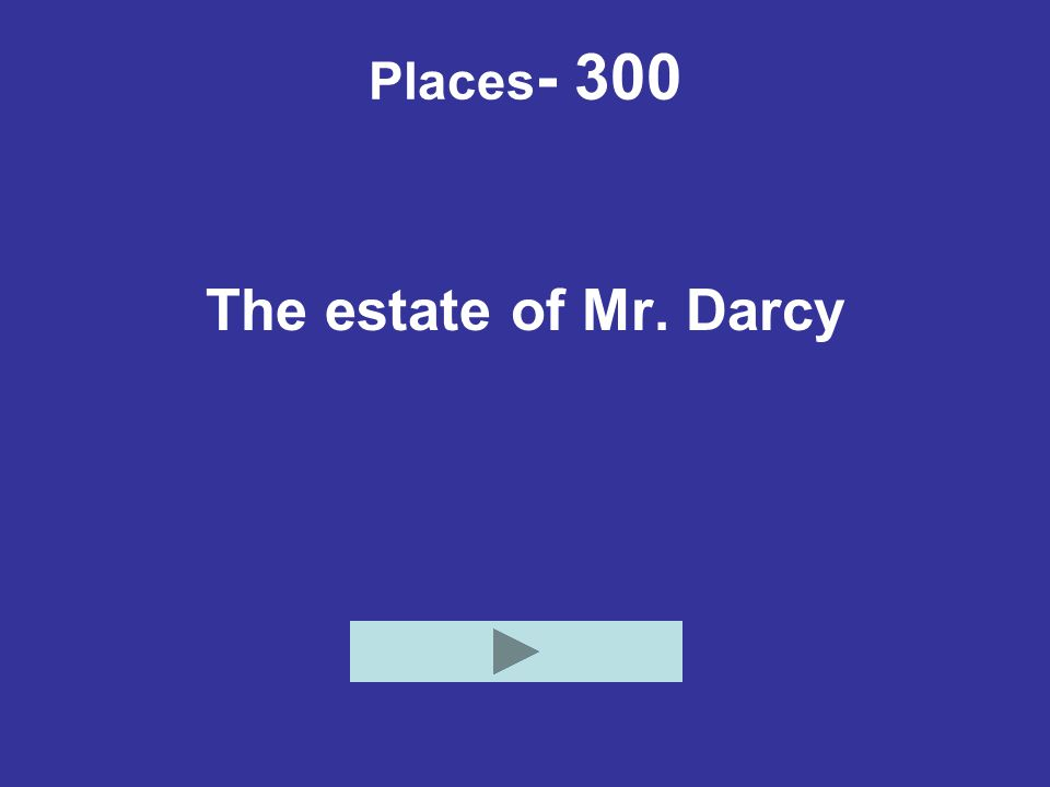 Places- 300 The estate of Mr. Darcy