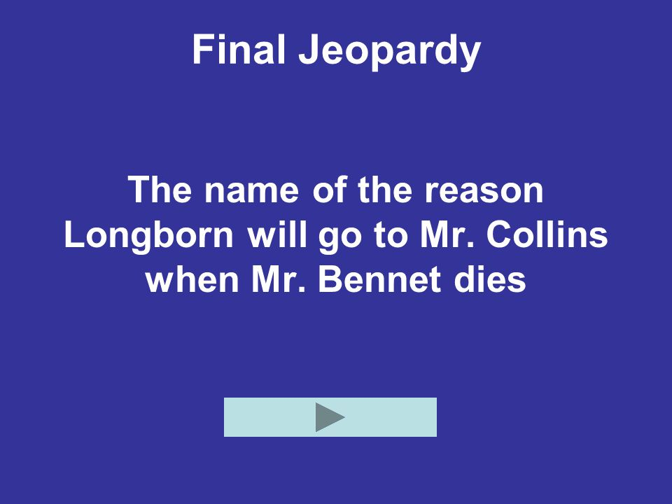 Final Jeopardy The name of the reason Longborn will go to Mr. Collins when Mr. Bennet dies