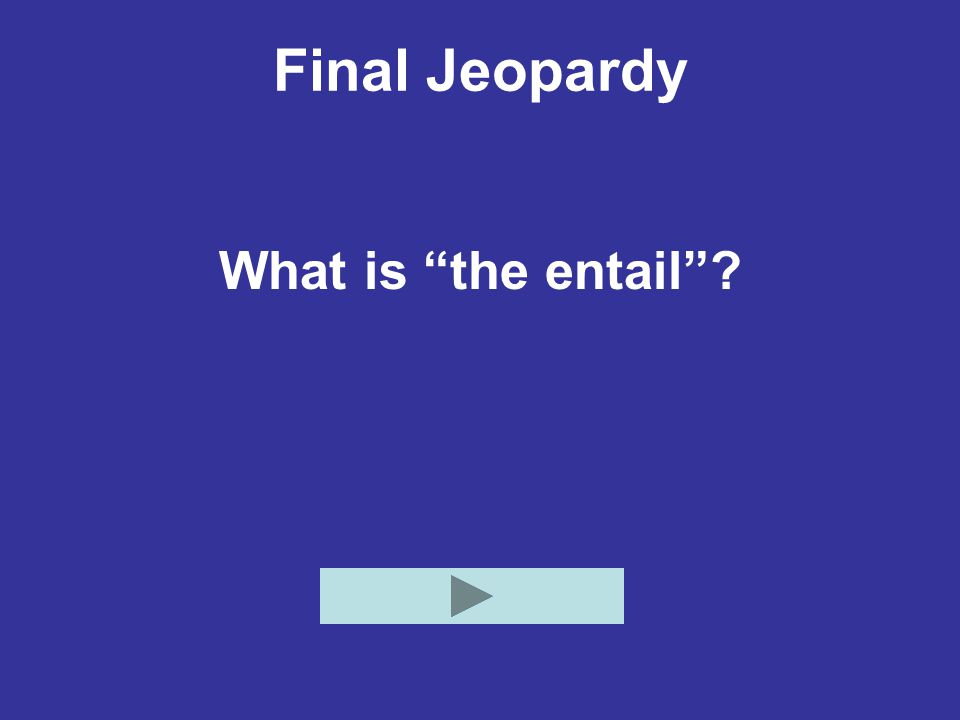 Final Jeopardy What is the entail