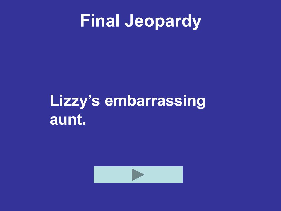 Final Jeopardy Lizzy's embarrassing aunt.