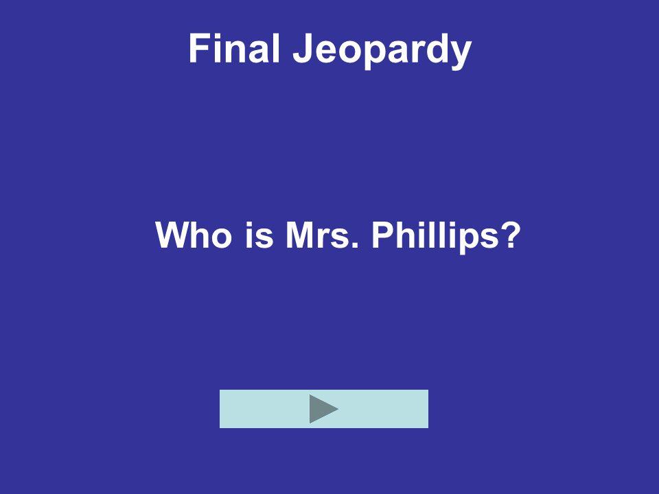 Final Jeopardy Who is Mrs. Phillips