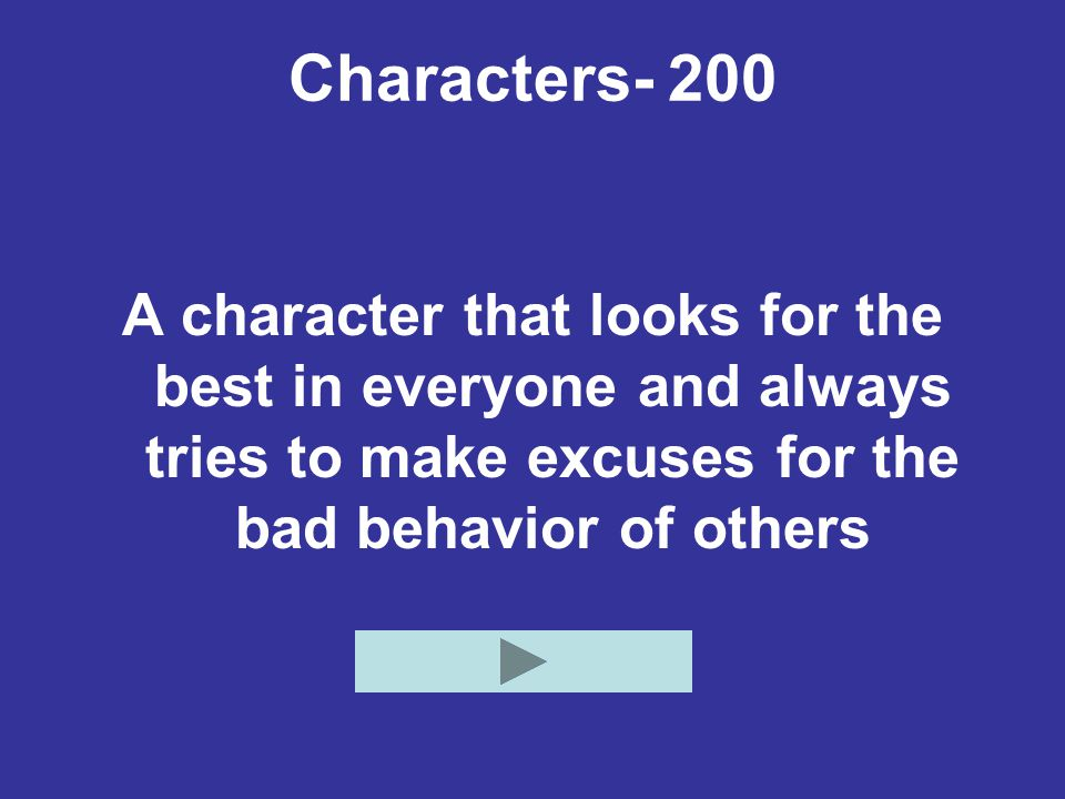 Characters- 200 A character that looks for the best in everyone and always tries to make excuses for the bad behavior of others.
