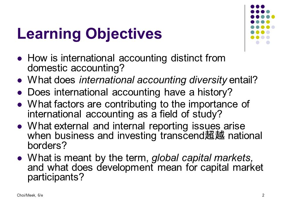 Learning Objectives How is international accounting distinct from domestic accounting What does international accounting diversity entail