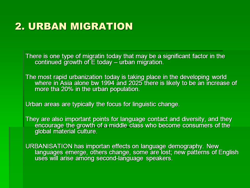 2. URBAN MIGRATION There is one type of migratin today that may be a significant factor in the continued growth of E today – urban migration.