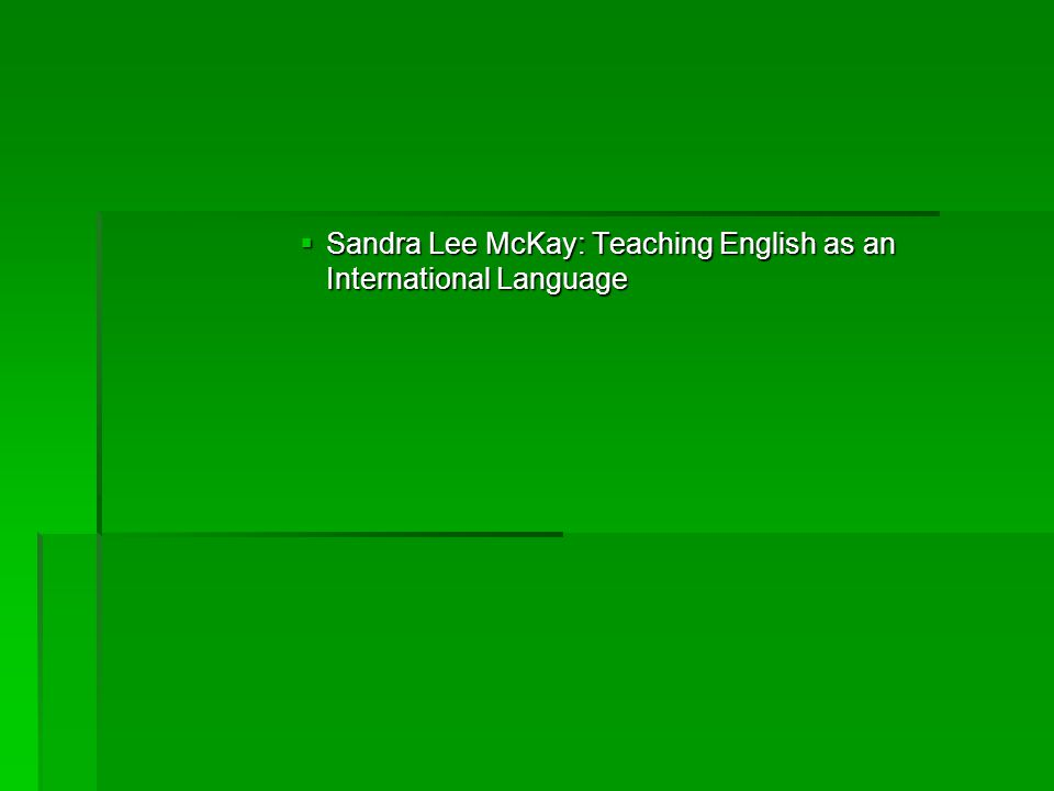 Sandra Lee McKay: Teaching English as an International Language