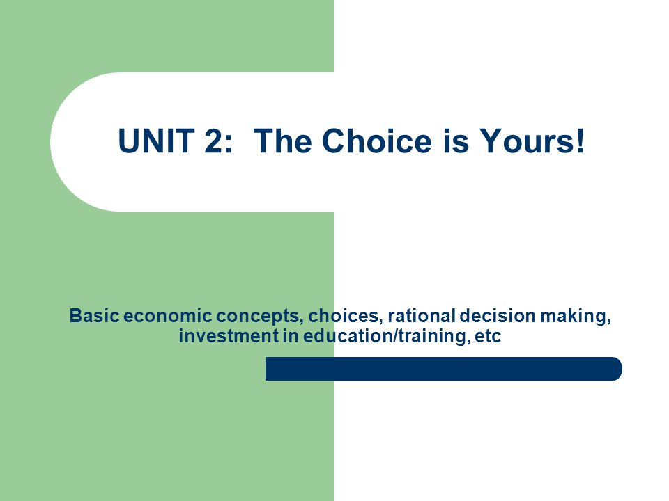 UNIT 2: The Choice is Yours!