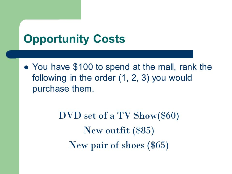 Opportunity Costs DVD set of a TV Show($60) New outfit ($85)