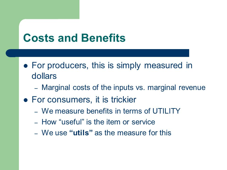 Costs and Benefits For producers, this is simply measured in dollars