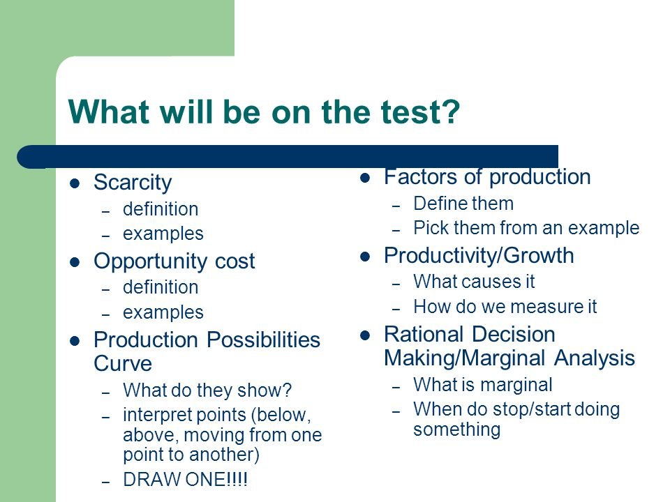 What will be on the test Factors of production Scarcity