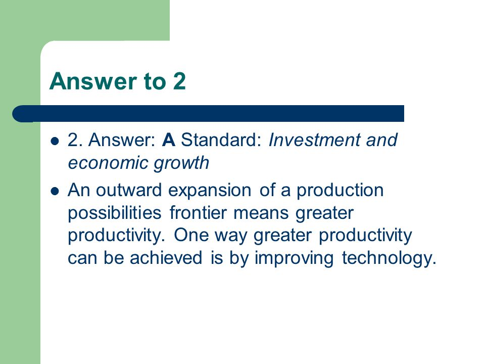 Answer to 2 2. Answer: A Standard: Investment and economic growth
