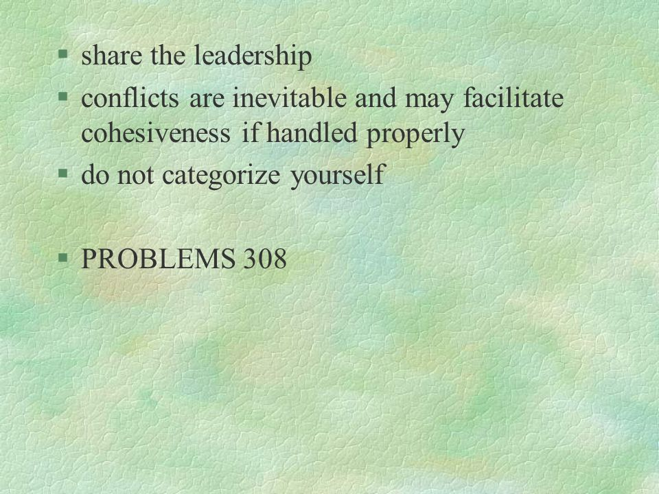 share the leadership conflicts are inevitable and may facilitate cohesiveness if handled properly. do not categorize yourself.