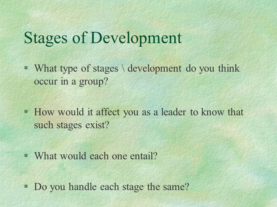 Stages of Development What type of stages \ development do you think occur in a group