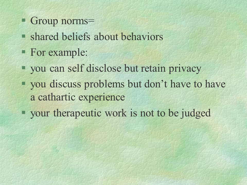 Group norms= shared beliefs about behaviors. For example: you can self disclose but retain privacy.