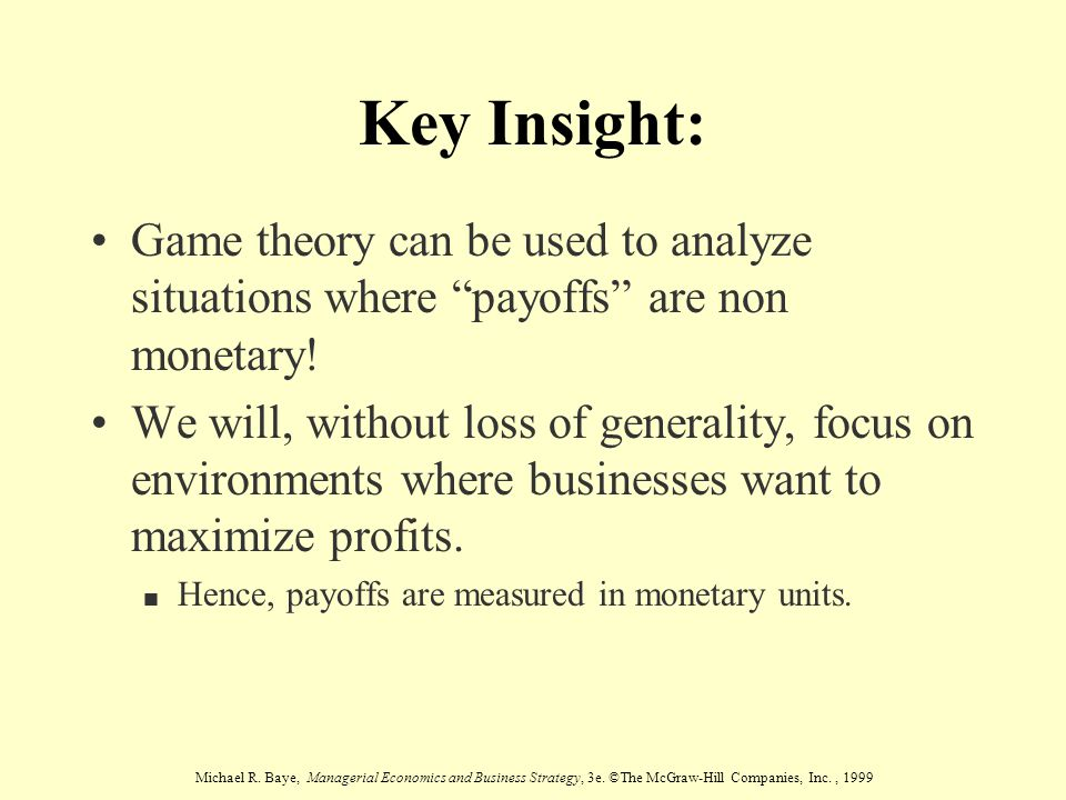 Key Insight: Game theory can be used to analyze situations where payoffs are non monetary!