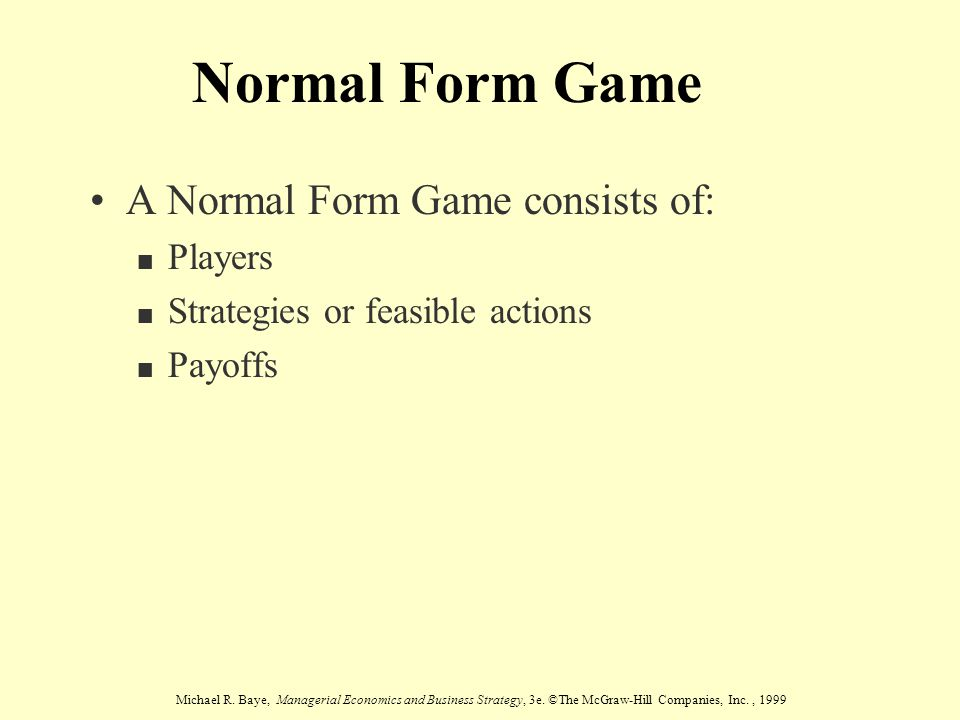 Normal Form Game A Normal Form Game consists of: Players