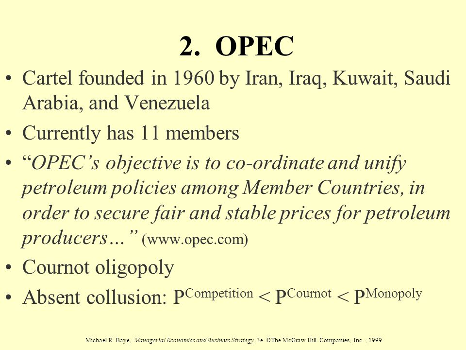 2. OPEC Cartel founded in 1960 by Iran, Iraq, Kuwait, Saudi Arabia, and Venezuela. Currently has 11 members.