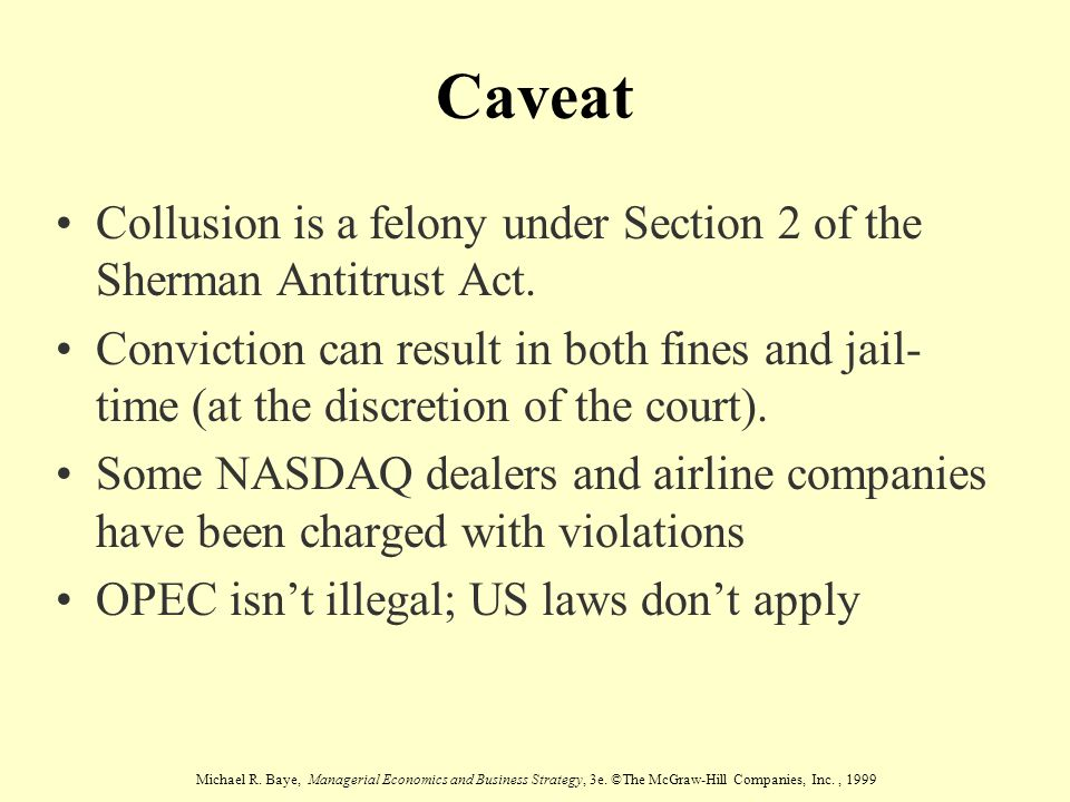 Caveat Collusion is a felony under Section 2 of the Sherman Antitrust Act.
