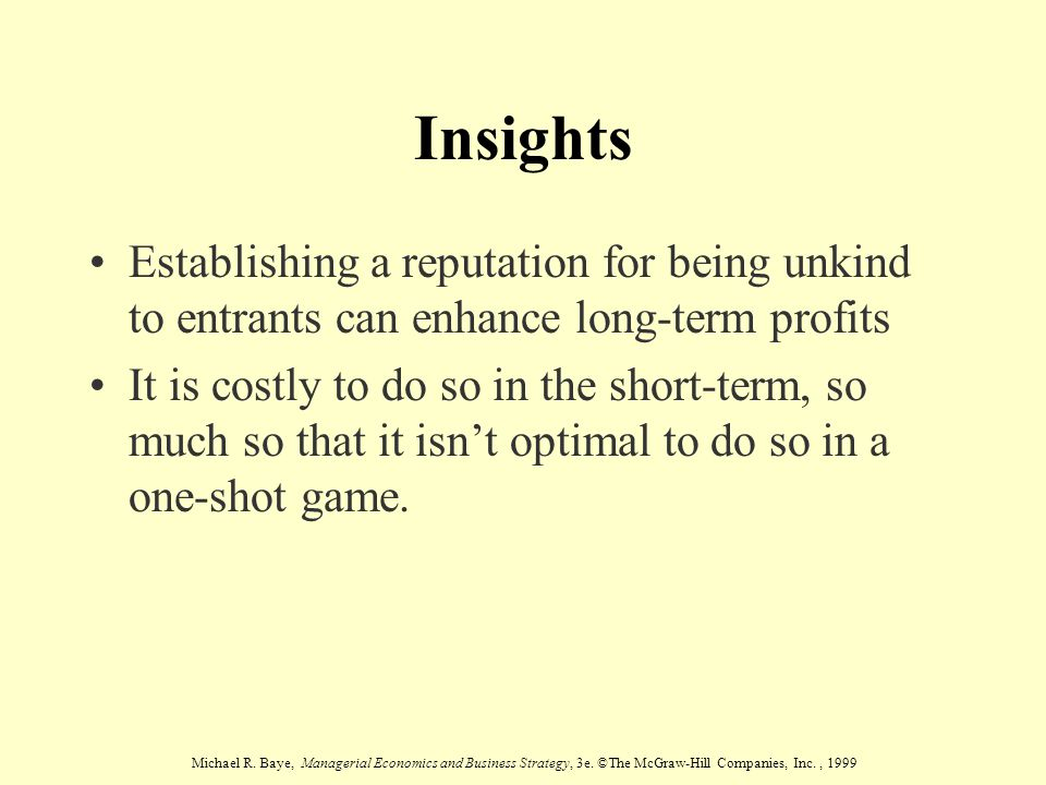 Insights Establishing a reputation for being unkind to entrants can enhance long-term profits.