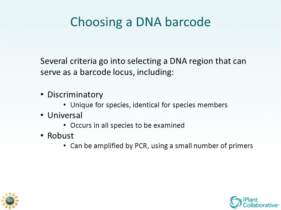Choosing a DNA barcode Several criteria go into selecting a DNA region that can serve as a barcode locus, including: