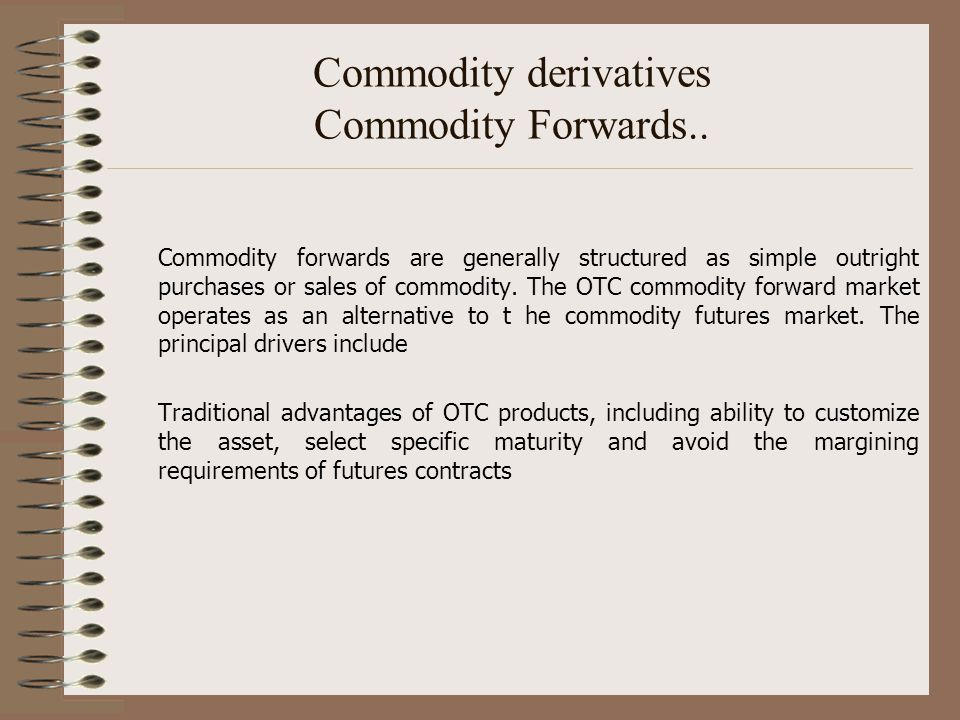Commodity derivatives Commodity Forwards..