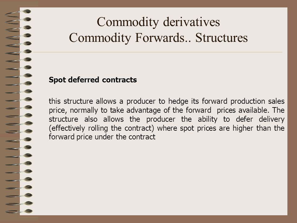 Commodity derivatives Commodity Forwards.. Structures