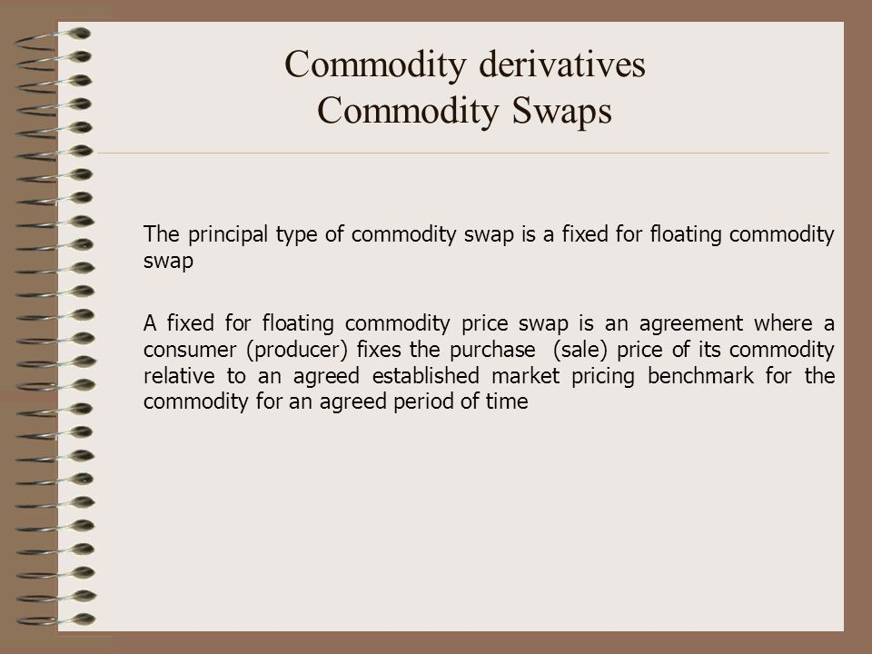 Commodity derivatives Commodity Swaps