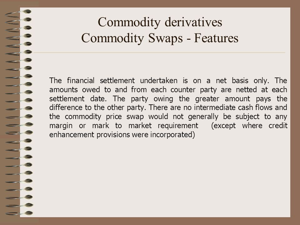 Commodity derivatives Commodity Swaps - Features