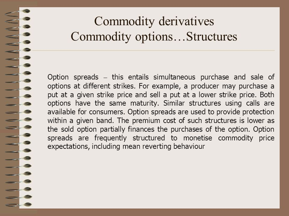 Commodity derivatives Commodity options…Structures