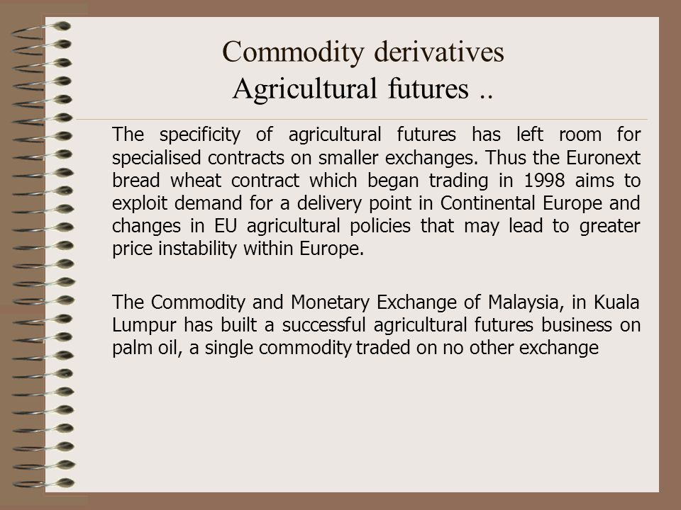 Commodity derivatives Agricultural futures ..