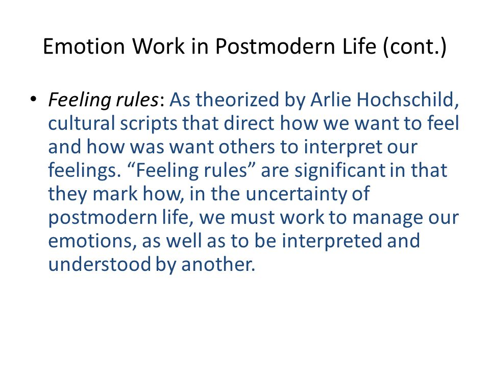 Emotion Work in Postmodern Life (cont.)