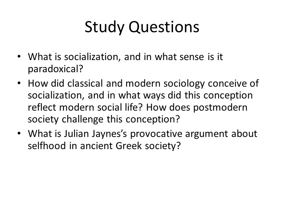 Study Questions What is socialization, and in what sense is it paradoxical