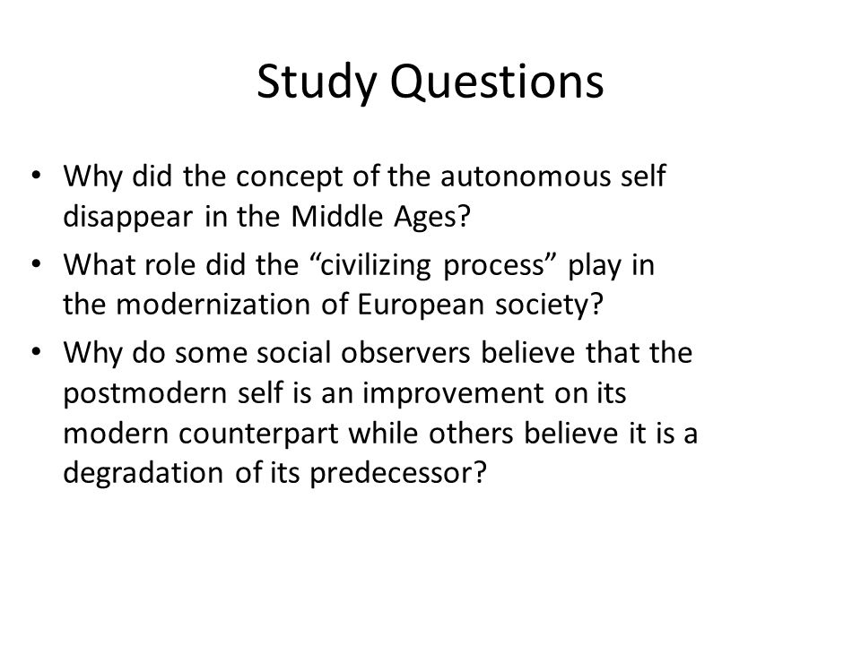 Study Questions Why did the concept of the autonomous self disappear in the Middle Ages