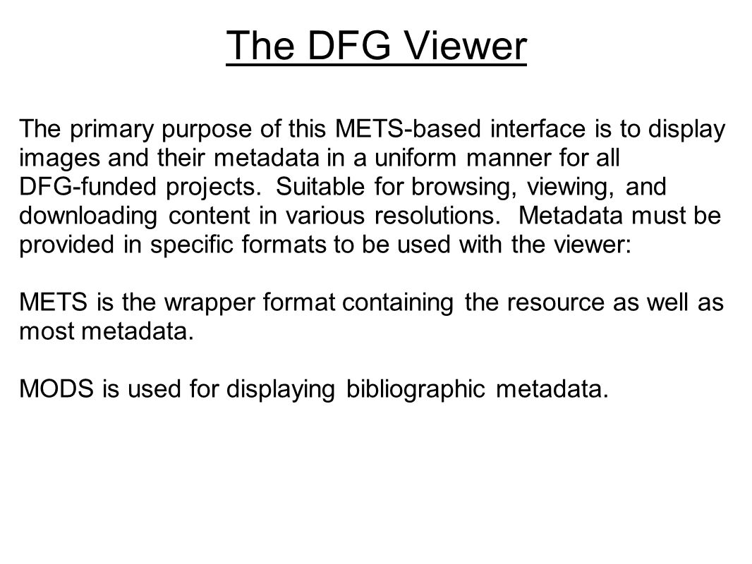 The DFG Viewer The primary purpose of this METS-based interface is to display images and their metadata in a uniform manner for all
